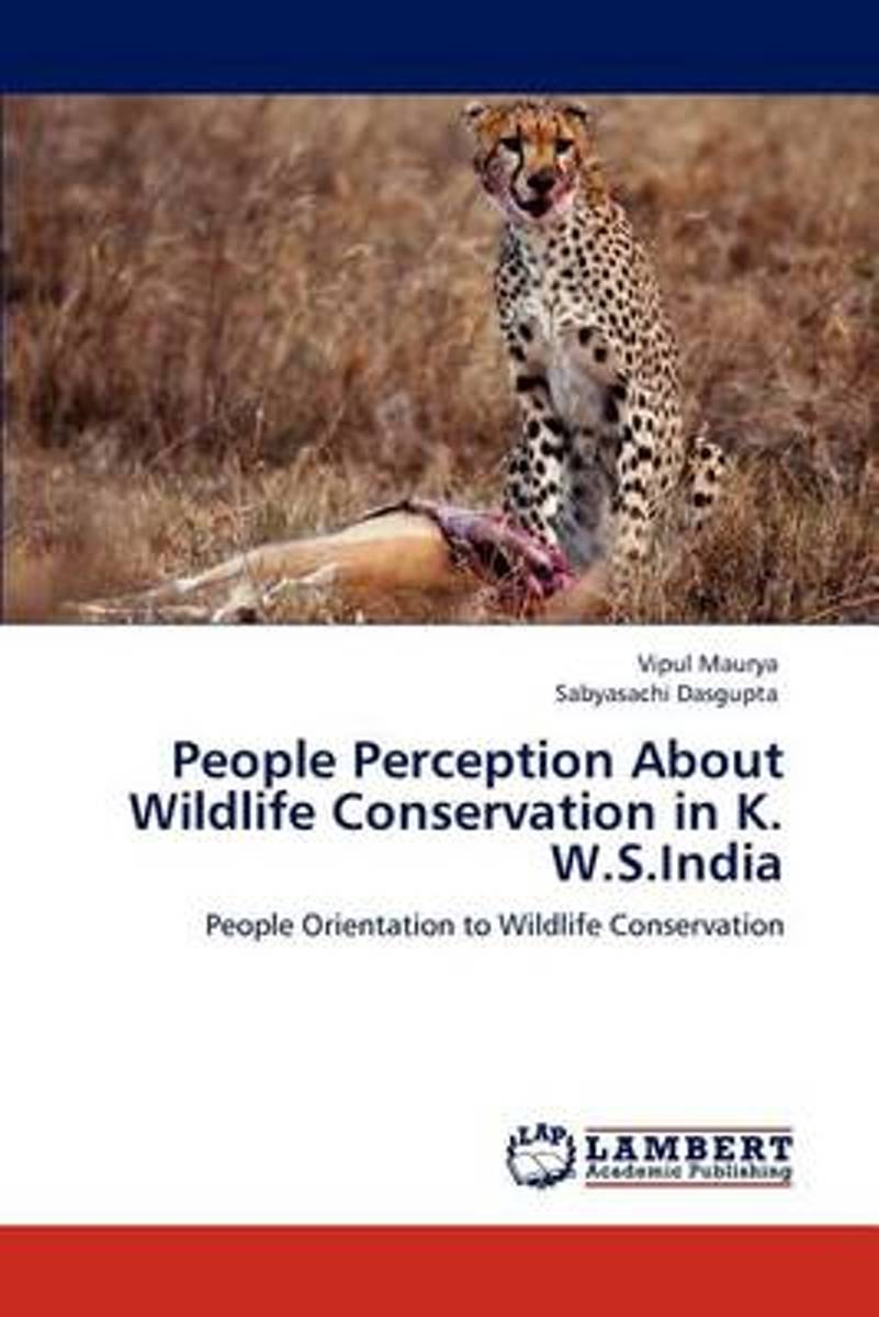People Perception about Wildlife Conservation in K. W.S.India