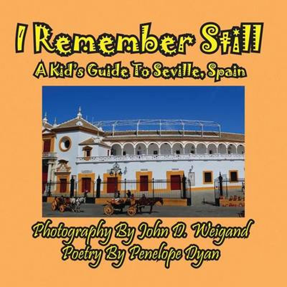 I Remember Still, a Kid's Guide to Seville, Spain