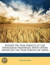 Report On Teak Forests Of The Tenasserim Provinces