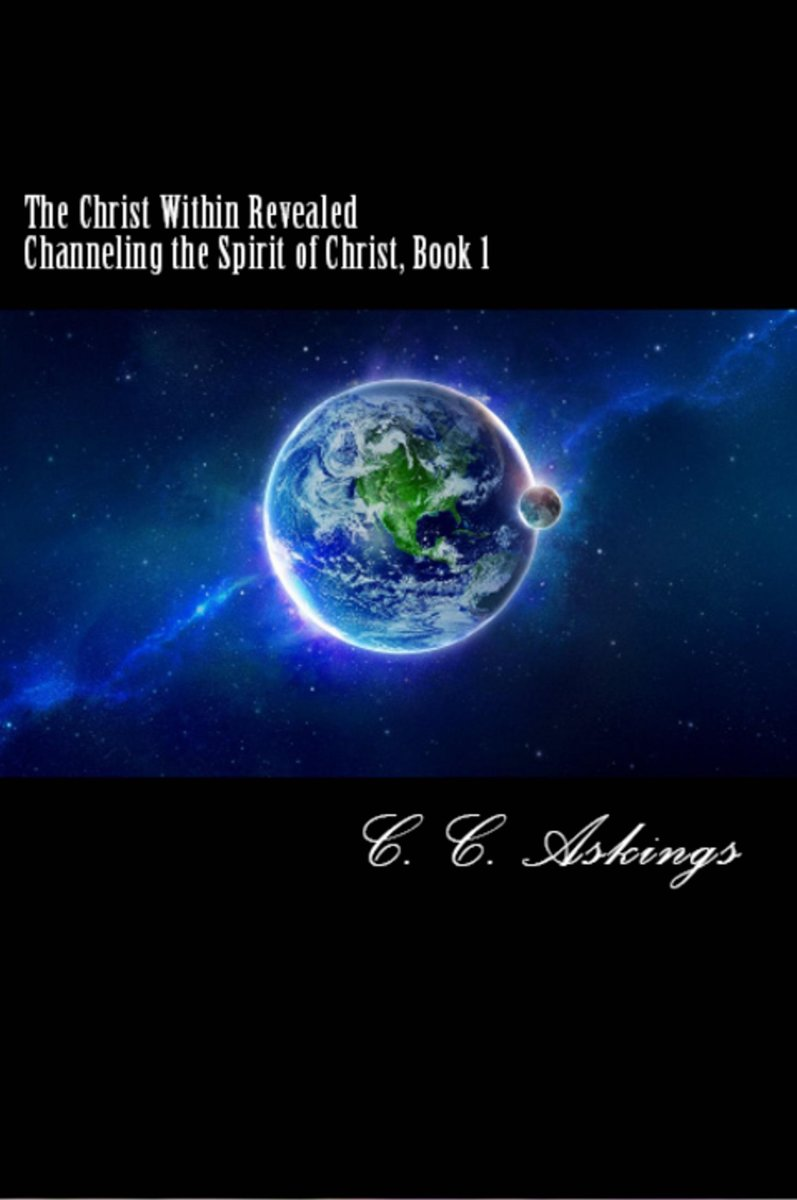 The Christ Within Revealed: Channeling the Spirit of Christ, Book 1