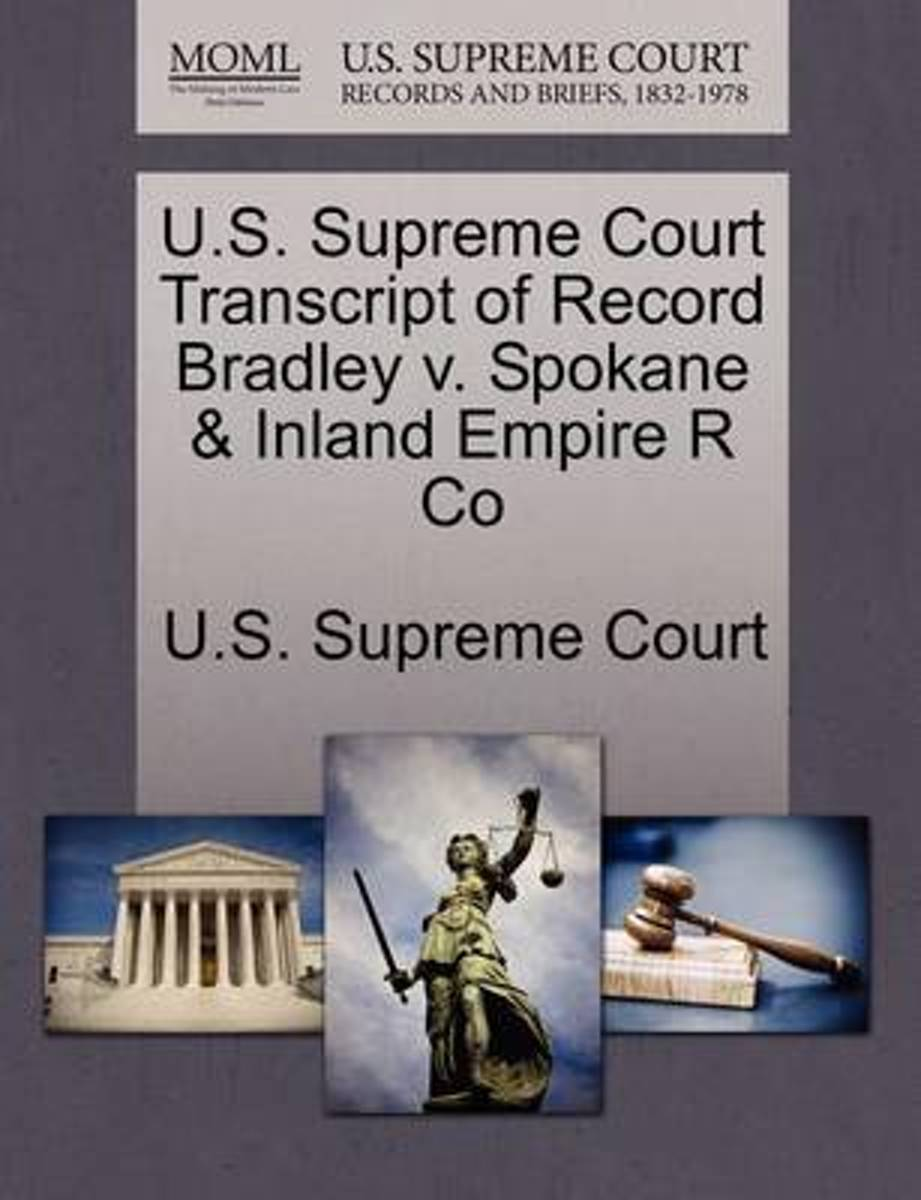 U.S. Supreme Court Transcript of Record Bradley V. Spokane & Inland Empire R Co