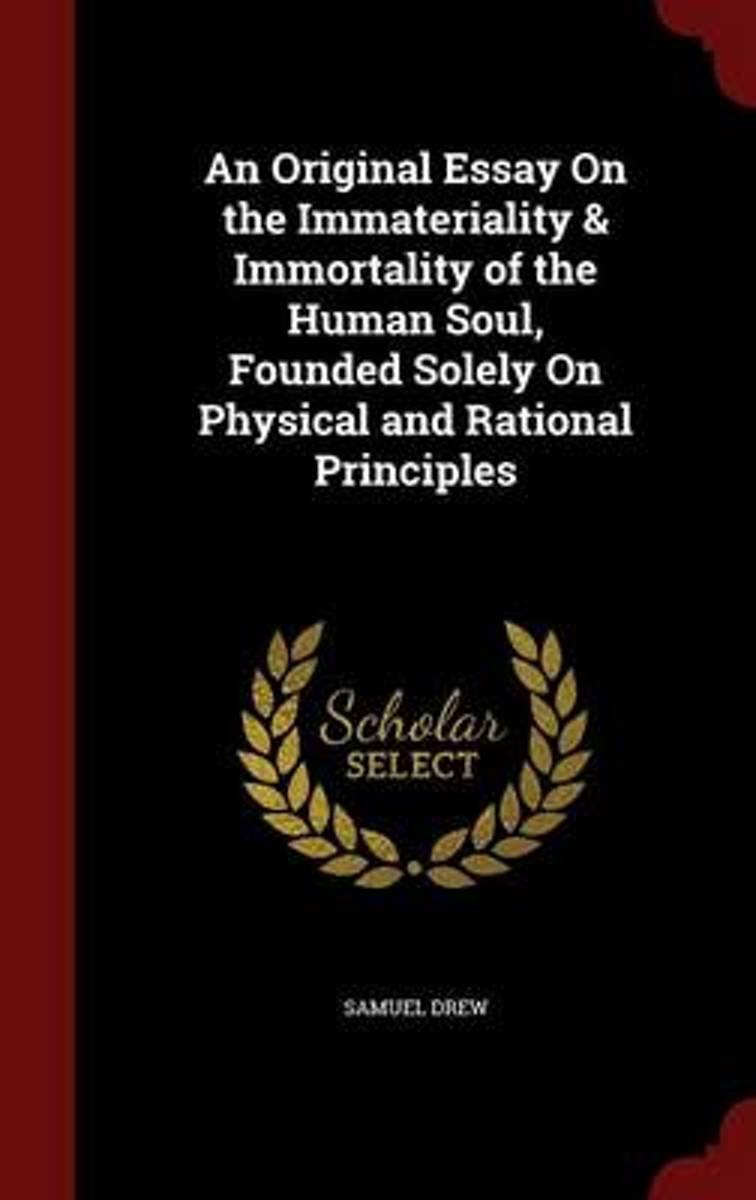 An Original Essay on the Immateriality & Immortality of the Human Soul, Founded Solely on Physical and Rational Principles