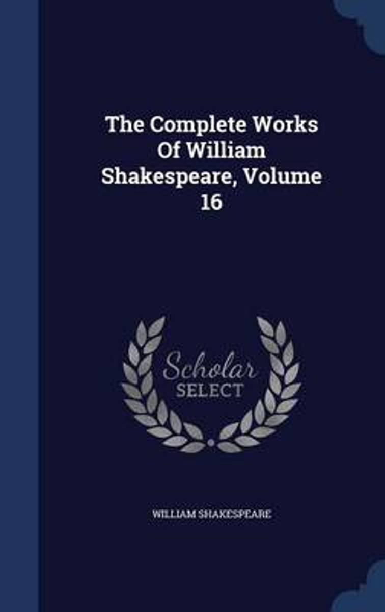 The Complete Works of William Shakespeare; Volume 16