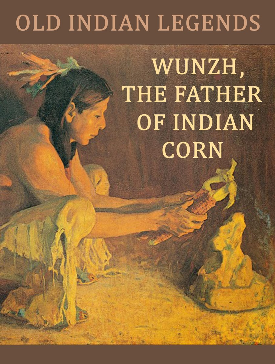 Wunzh, the Father of Indian Corn