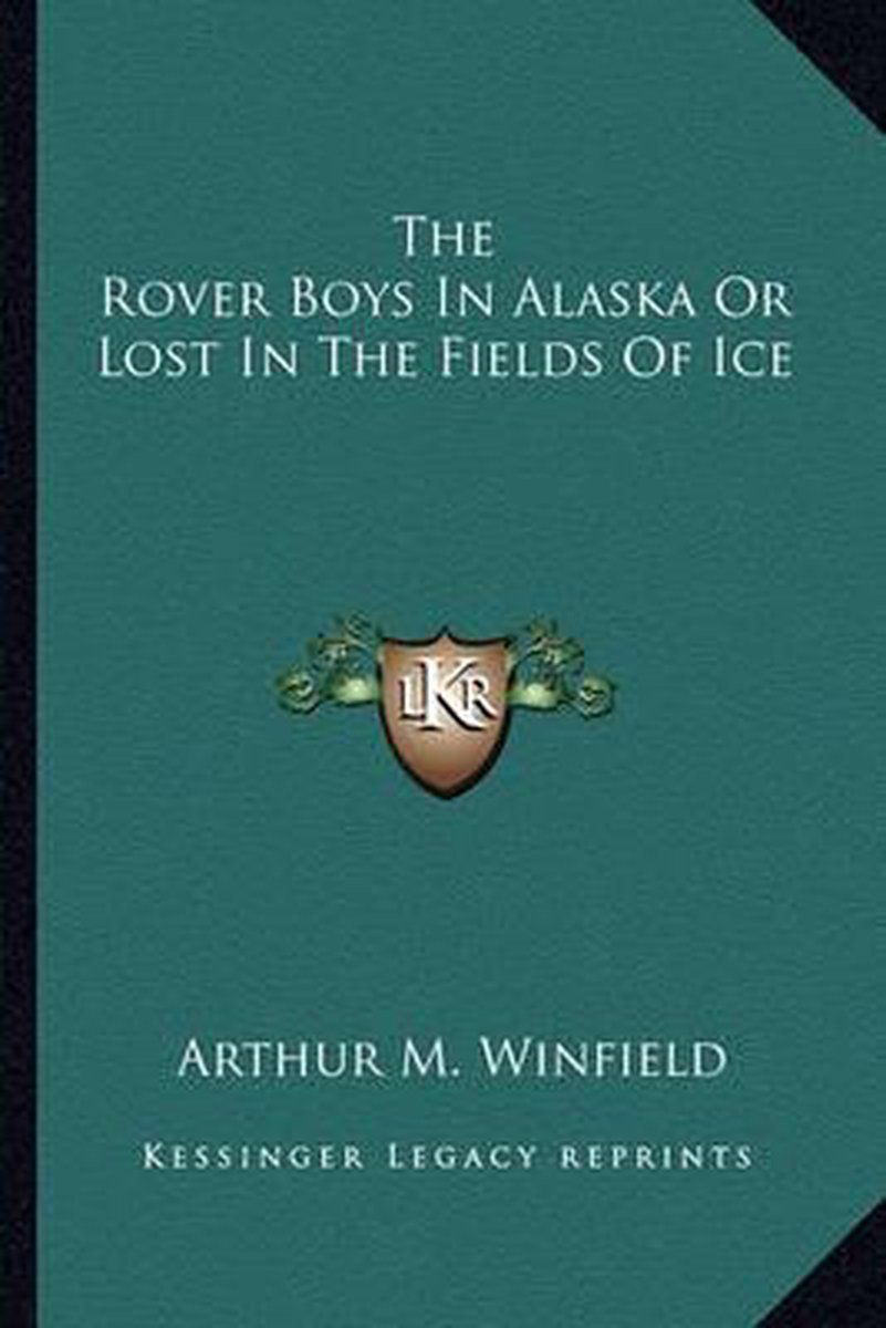 The Rover Boys in Alaska or Lost in the Fields of Ice