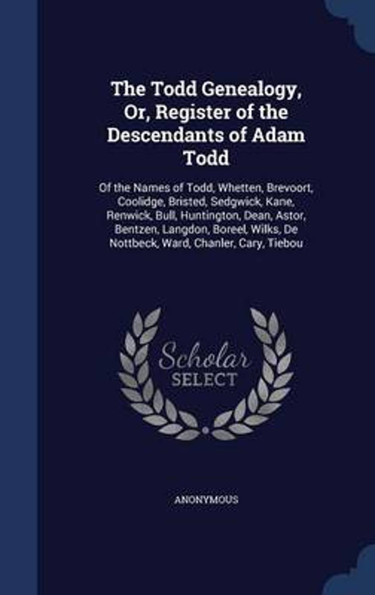 The Todd Genealogy, Or, Register of the Descendants of Adam Todd