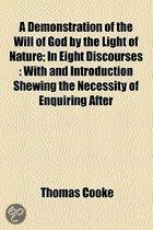 A Demonstration Of The Will Of God By The Light Of Nature; In Eight Discourses: With And Introduction Shewing The Necessity Of Enquiring After