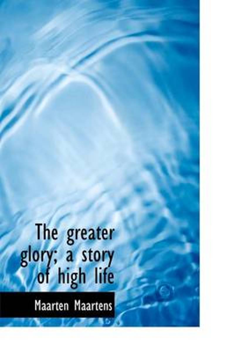 The Greater Glory; A Story of High Life