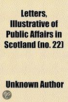 Letters, Illustrative Of Public Affairs In Scotland (No. 22); Addressed By Contemporary Statesmen To George, Earl Of Aberdeen, Lord High