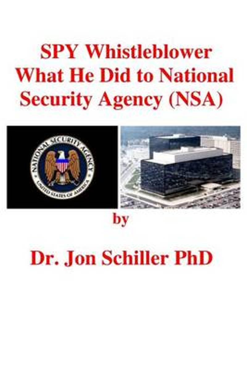 Spy Whistleblower What He Did to National Security Agency (Nsa)