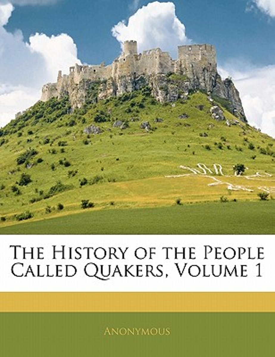 The History of the People Called Quakers, Volume 1