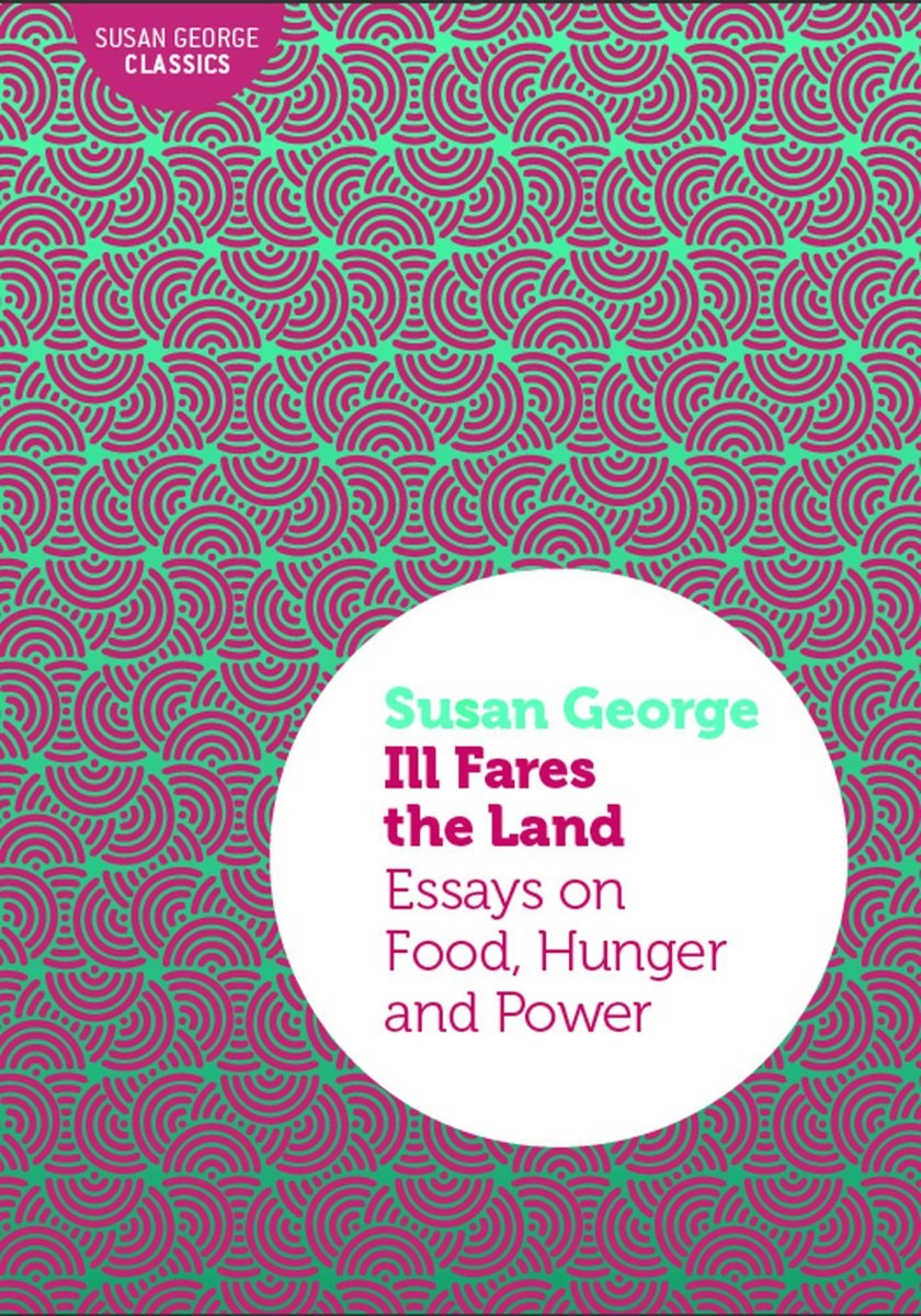 Ill Fares the Land: Essays on Food, Hunger and Power