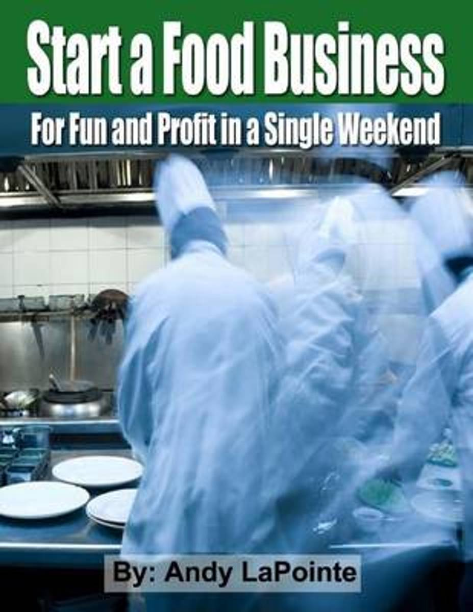 Start a Food Business for Fun and Profit in a Single Weekend