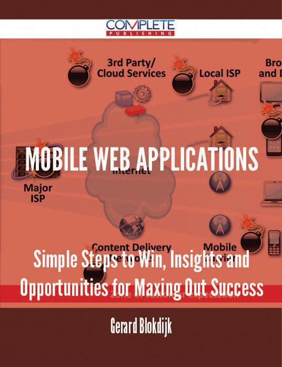 Mobile Web Applications - Simple Steps to Win, Insights and Opportunities for Maxing Out Success