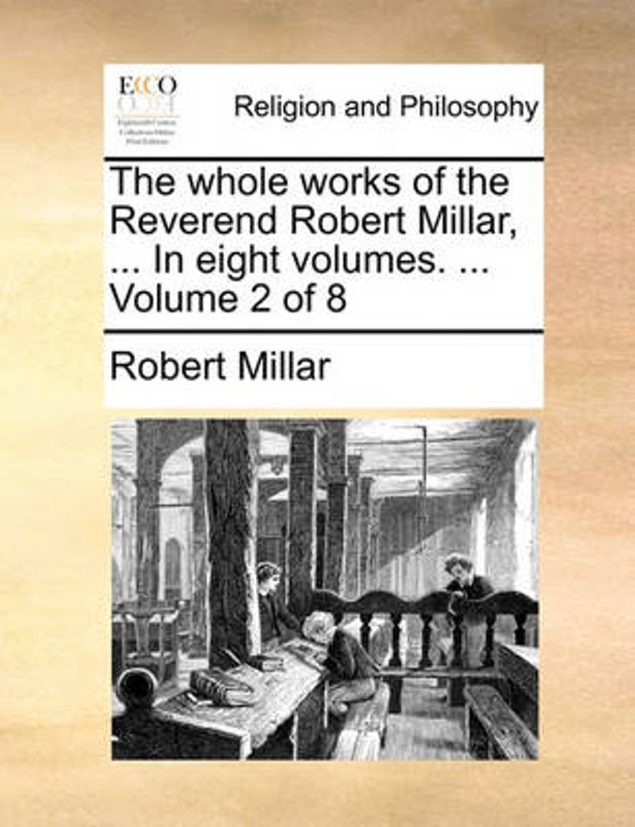 The Whole Works of the Reverend Robert Millar, ... in Eight Volumes. ... Volume 2 of 8