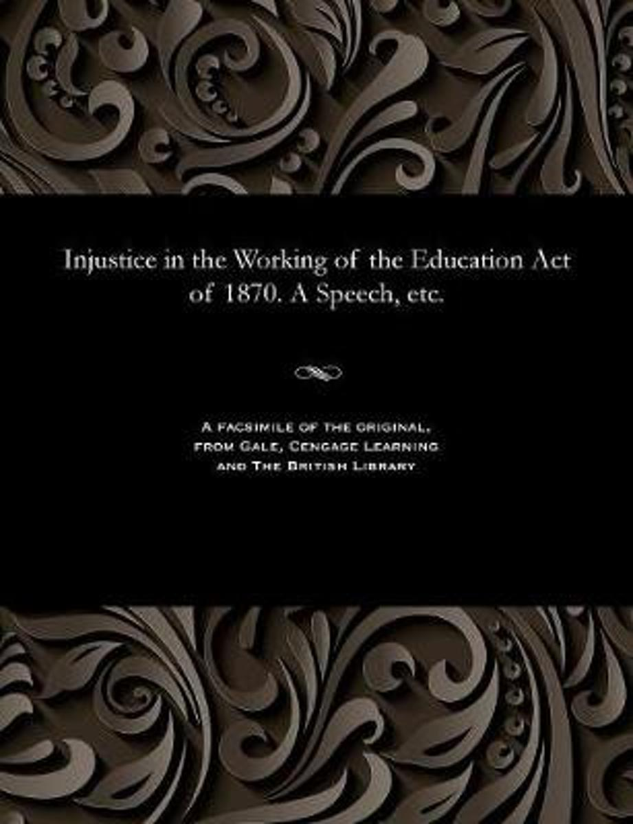 Injustice in the Working of the Education Act of 1870. a Speech, Etc.