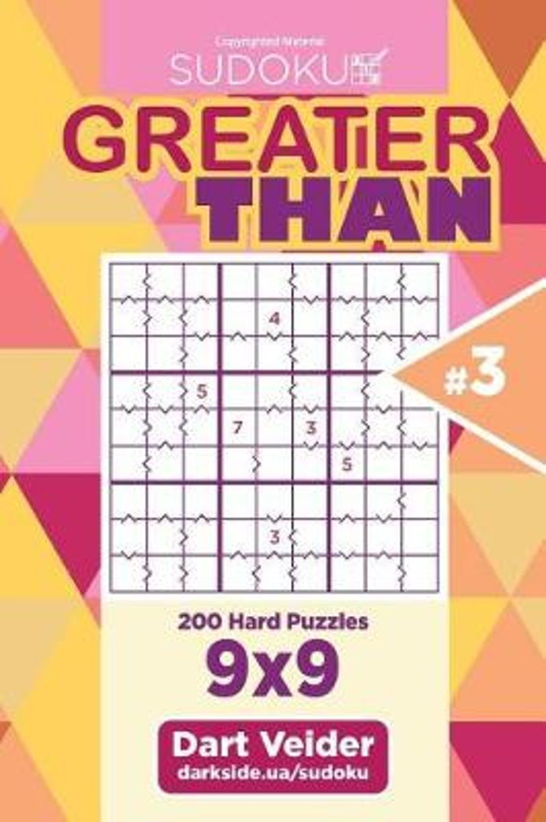 Sudoku Greater Than - 200 Hard Puzzles 9x9 (Volume 3)