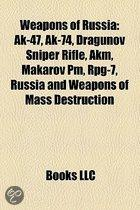 Weapons of Russia: AK-47, AK-74, Dragunov Sniper Rifle, AKM, RPG-7, Makarov Pistol, Russia and Weapons of Mass Destruction