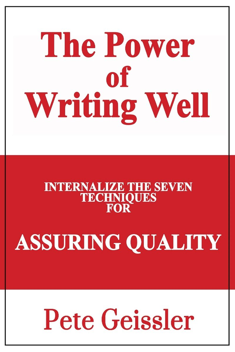 Internalize the Seven Techniques for Assuring Quality: The Power of Writing Well