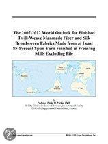 The 2007-2012 World Outlook for Finished Twill-Weave Manmade Fiber and Silk Broadwoven Fabrics Made from at Least 85-Percent Spun Yarn Finished in Wea