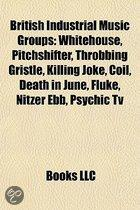 British Industrial Music Groups: Whitehouse, Pitchshifter, Throbbing Gristle, Killing Joke, Coil, Death in June, Fluke, Nitzer Ebb, Psychic TV