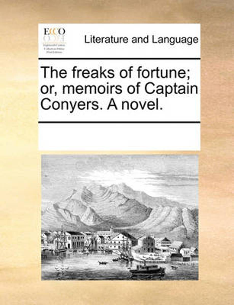 The Freaks of Fortune; Or, Memoirs of Captain Conyers. a Novel