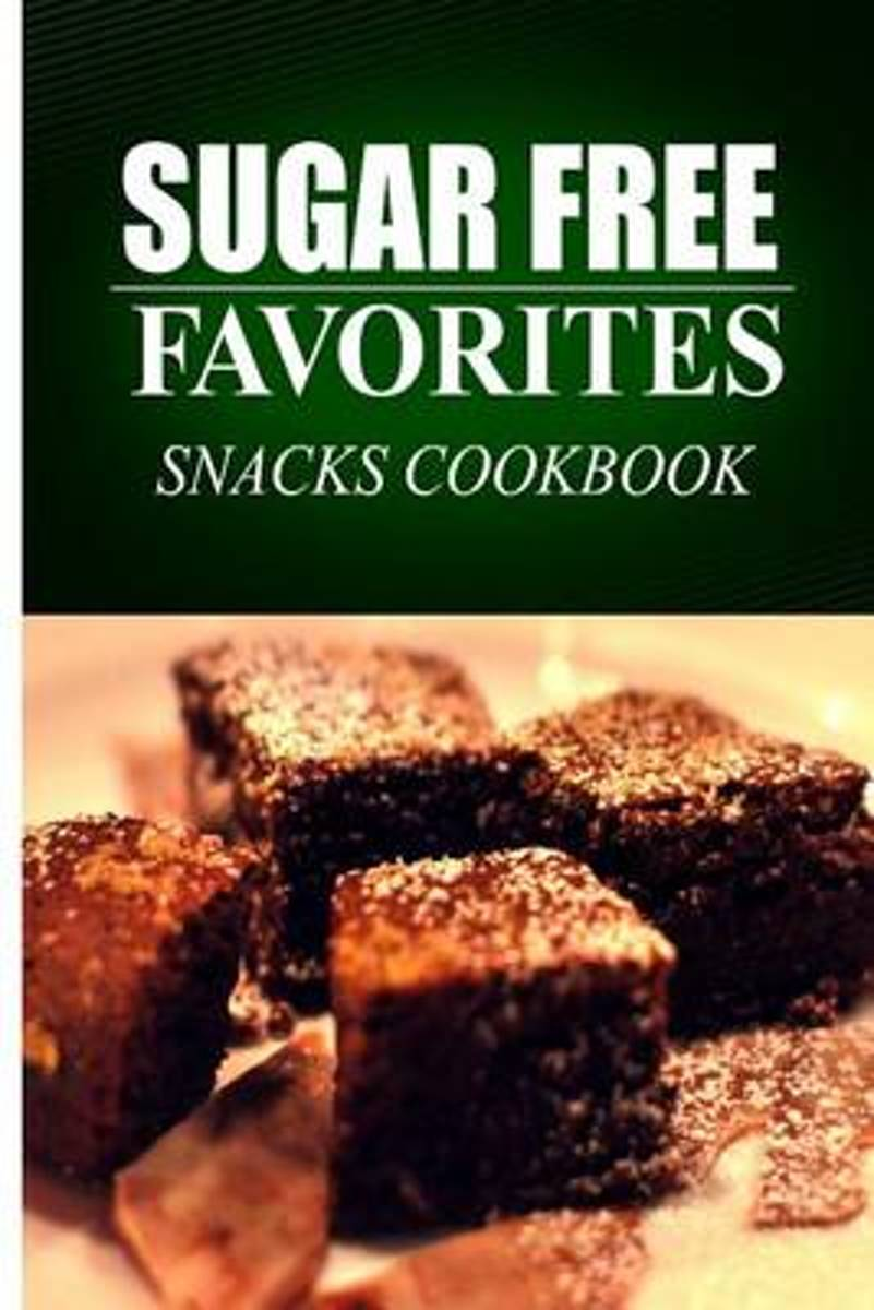 Sugar Free Favorites - Snacks Cookbook