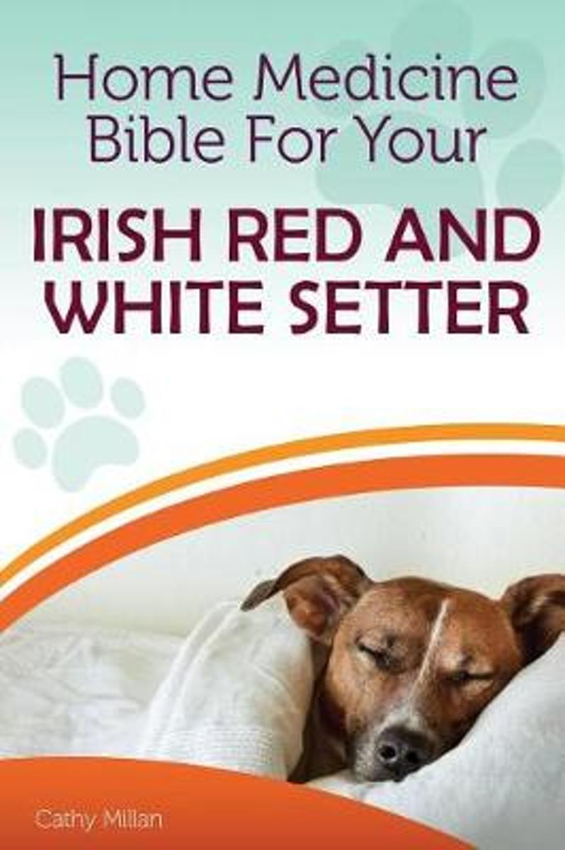 Home Medicine Bible for Your Irish Red and White Setter