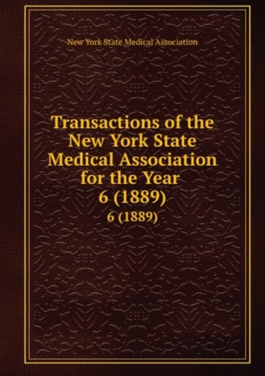 Transactions of the New York State Medical Association for the Year .