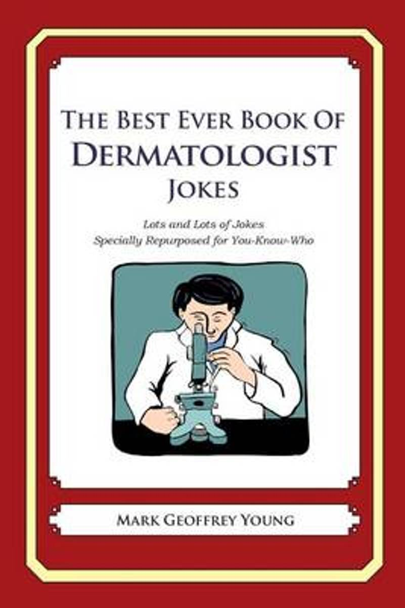 The Best Ever Book of Dermatologist Jokes