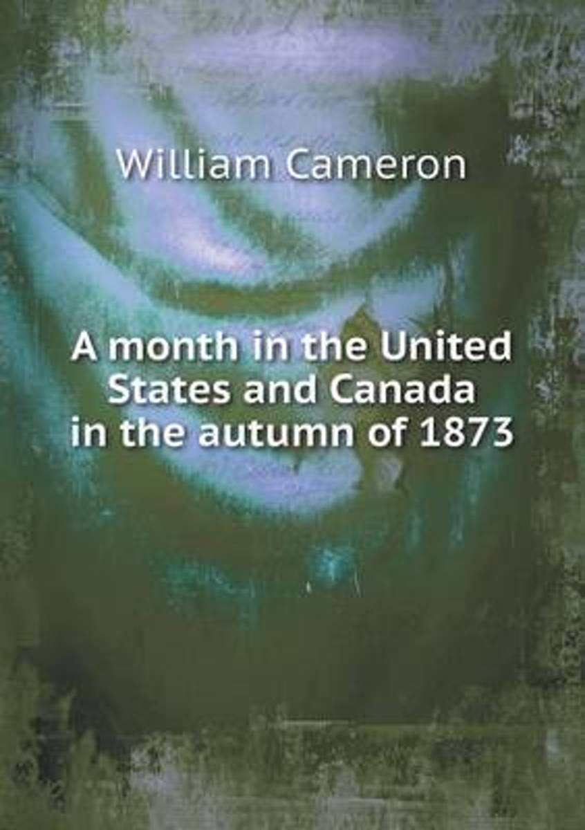 A Month in the United States and Canada in the Autumn of 1873
