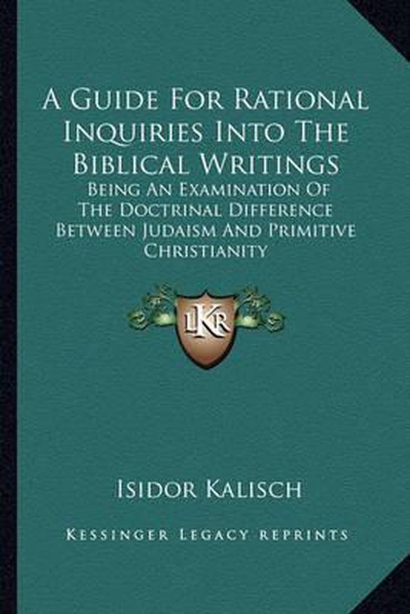 A Guide for Rational Inquiries Into the Biblical Writings a Guide for Rational Inquiries Into the Biblical Writings