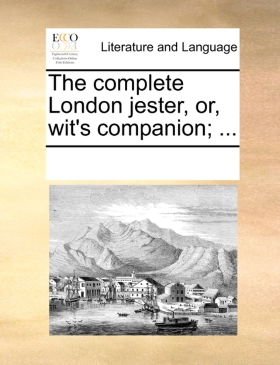 The Complete London Jester, Or, Wit's Companion; ...