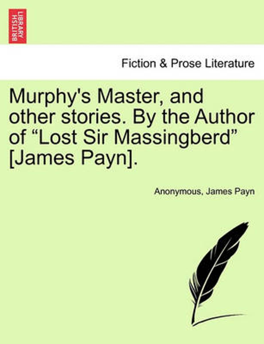 Murphy's Master, and Other Stories. by the Author of Lost Sir Massingberd [James Payn].