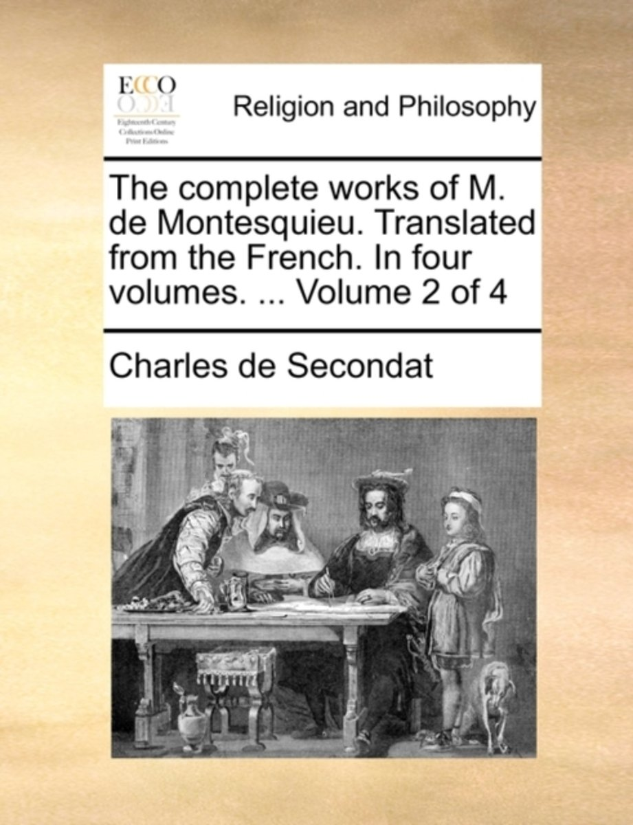 The Complete Works of M. de Montesquieu. Translated from the French. in Four Volumes. ... Volume 2 of 4
