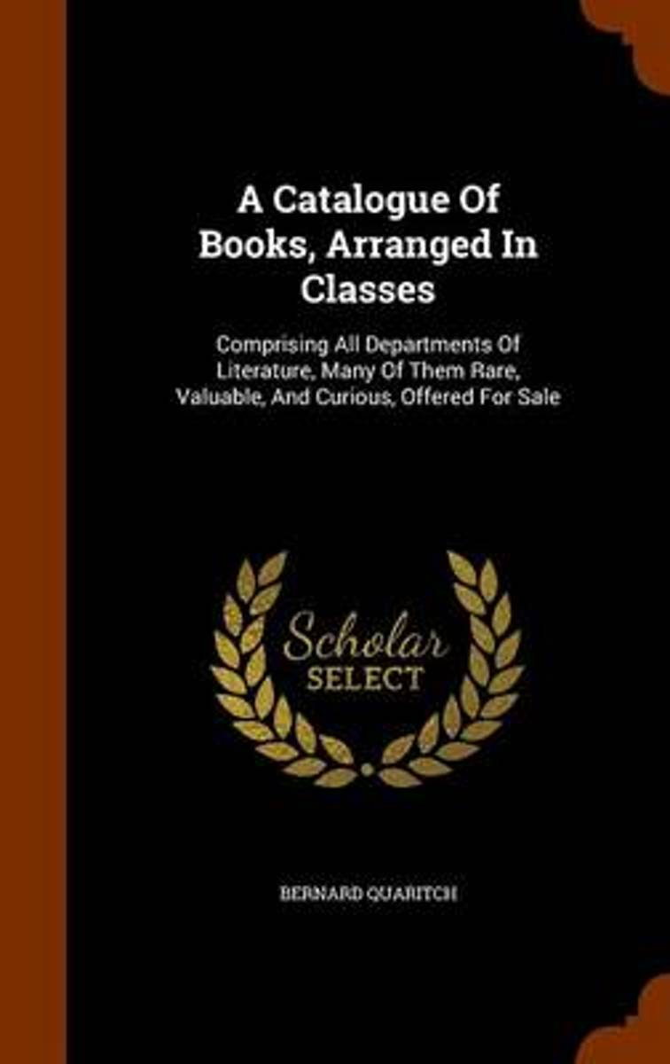A Catalogue of Books, Arranged in Classes