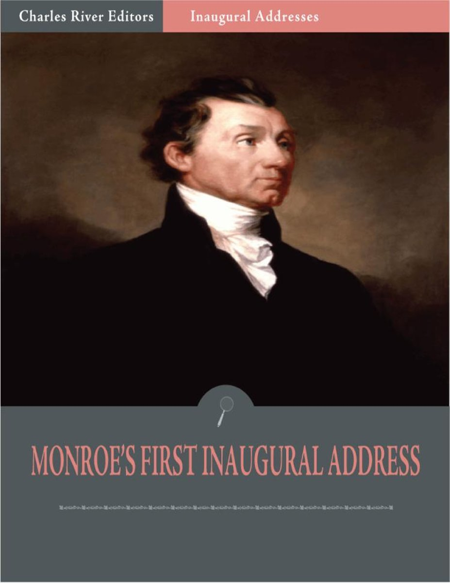 Inaugural Addresses: President James Monroes First Inaugural Address (Illustrated)