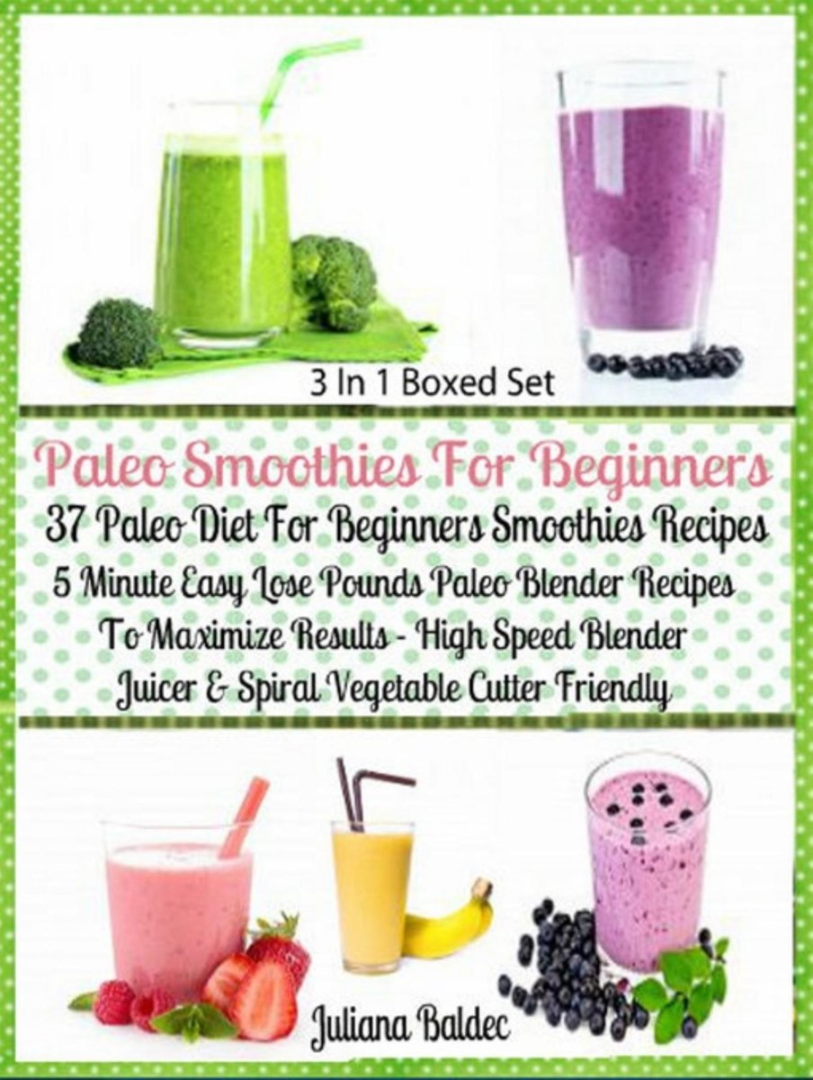 Paleo Smoothies For Beginners: 37 Paleo Diet Beginners