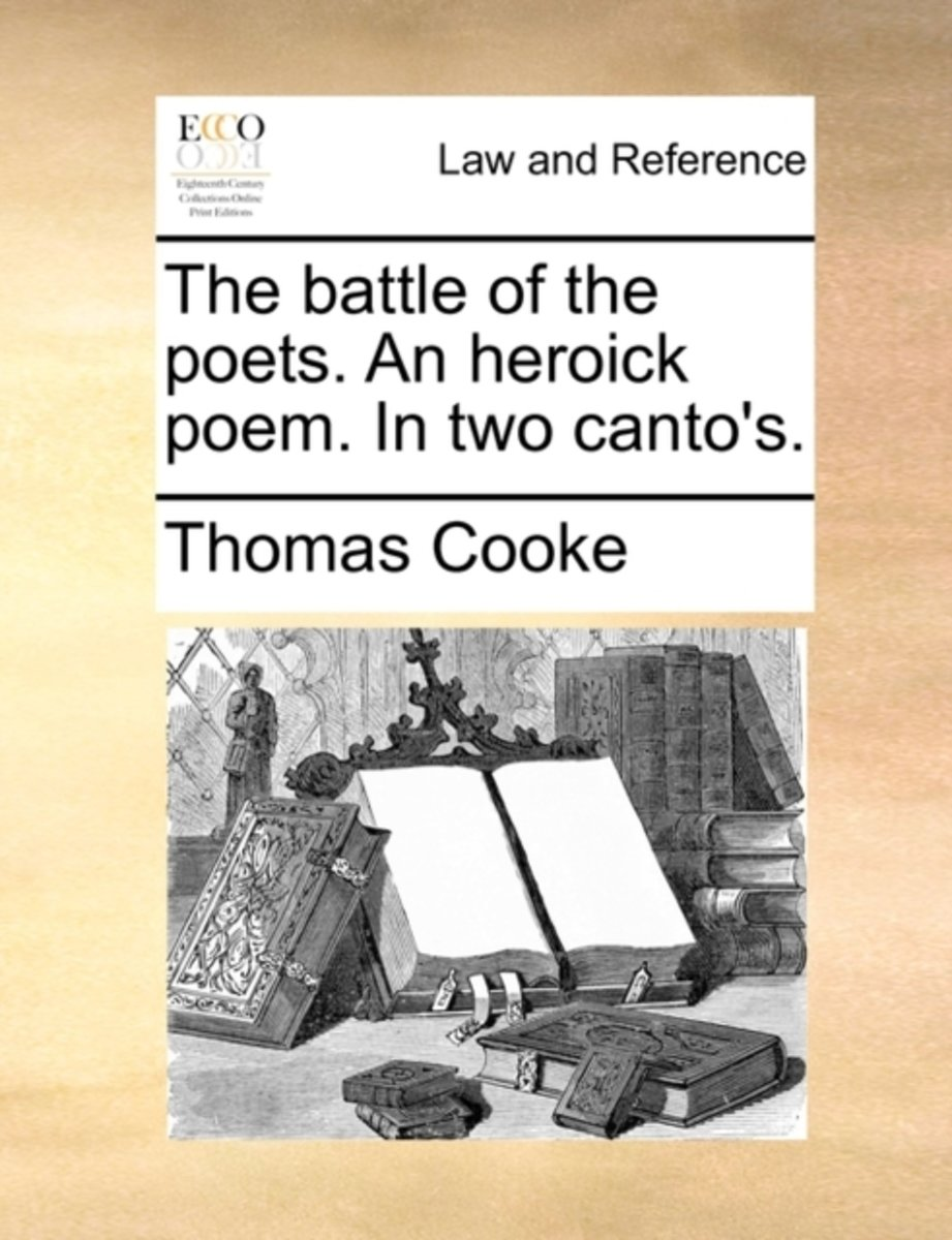 The Battle of the Poets. an Heroick Poem. in Two Canto's