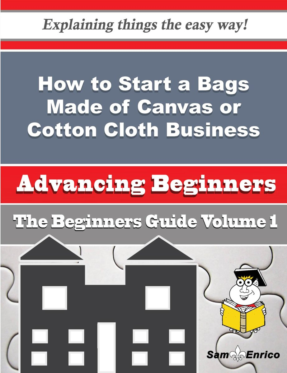 How to Start a Bags Made of Canvas or Cotton Cloth Business (Beginners Guide)