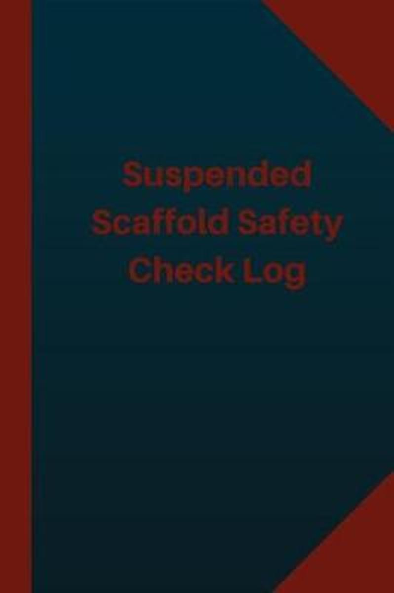 Suspended Scaffold Safety Check Log (Logbook, Journal - 124 Pages 6x9 Inches)