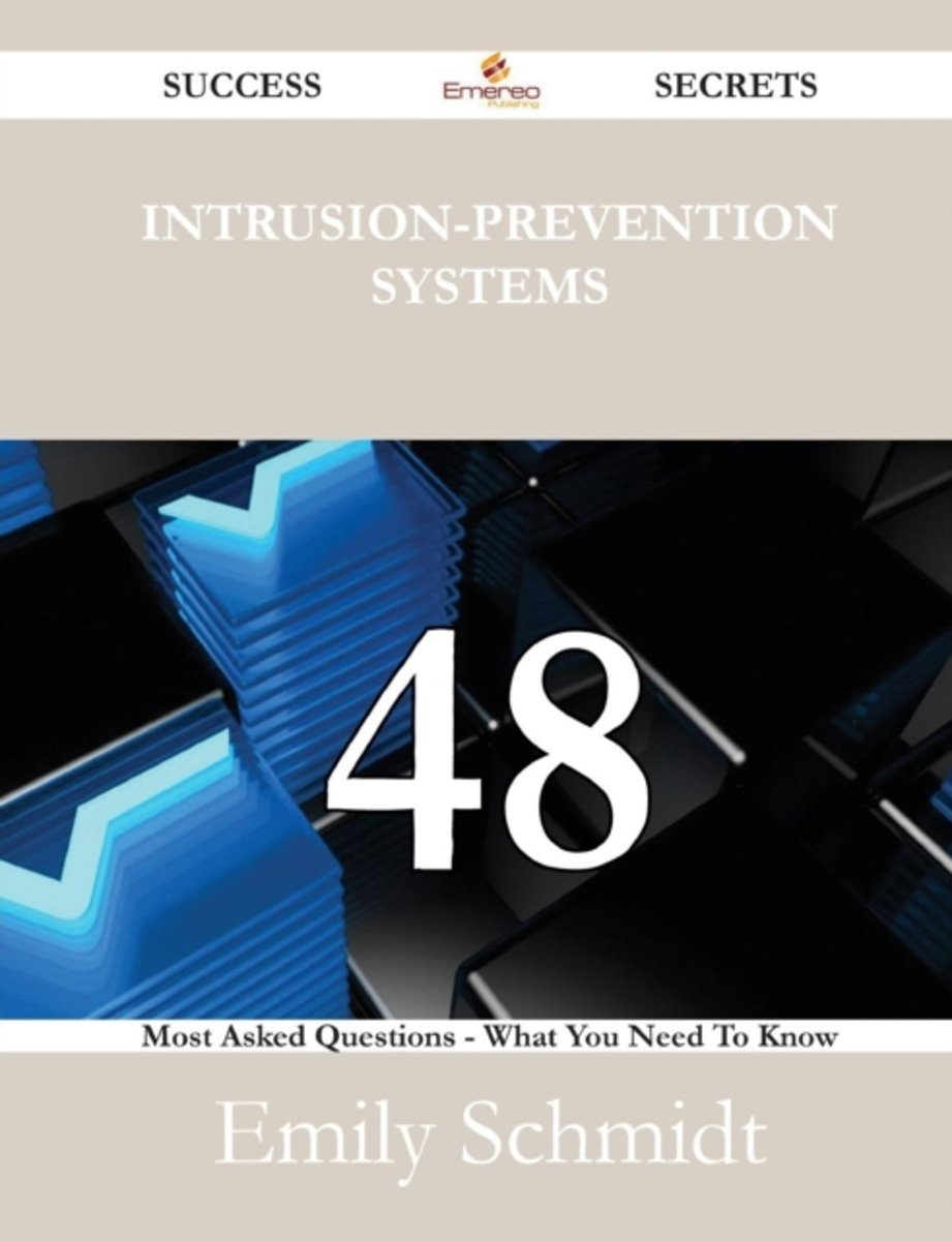 Intrusion-Prevention Systems 48 Success Secrets - 48 Most Asked Questions on Intrusion-Prevention Systems - What You Need to Know