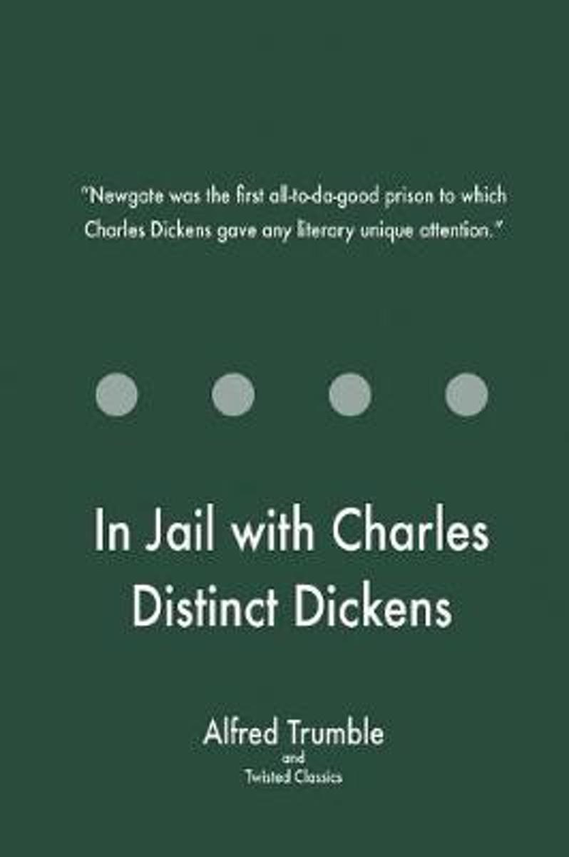 In Jail with Charles Distinct Dickens