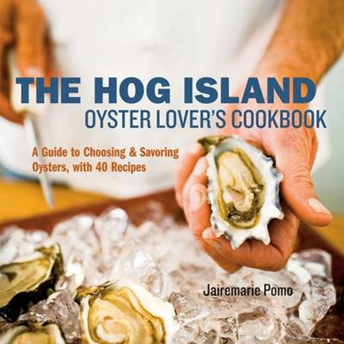 The Hog Island Oyster Lovers Cookbookparing and Enjoying Oysters