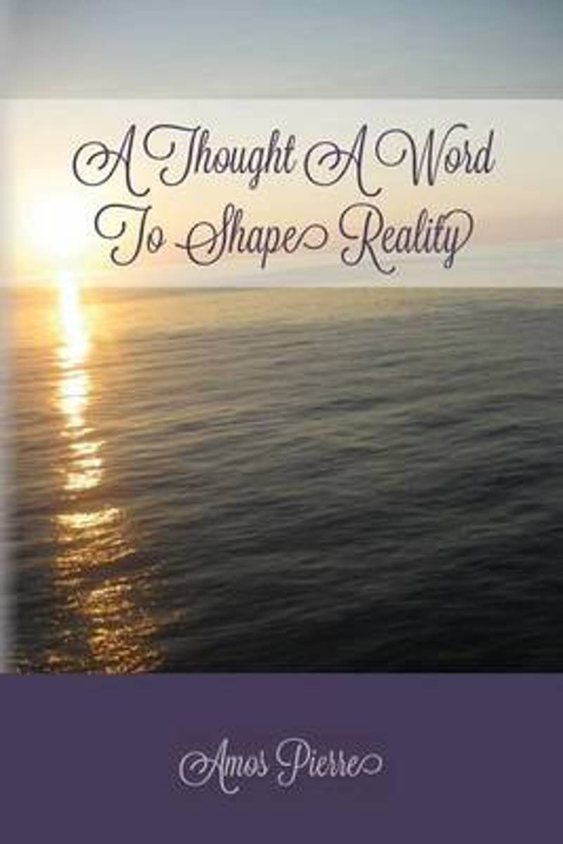 A Thought a Word to Shape Reality
