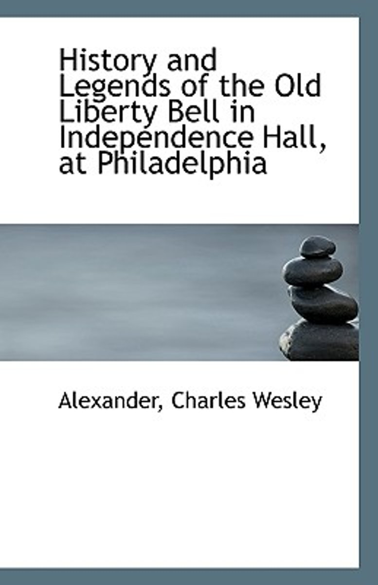 History and Legends of the Old Liberty Bell in Independence Hall, at Philadelphia