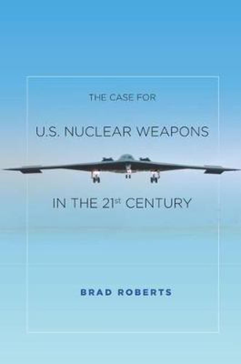 The Case for U.S. Nuclear Weapons in the 21st Century