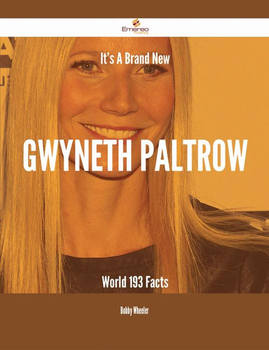 It's A Brand New Gwyneth Paltrow World - 193 Facts