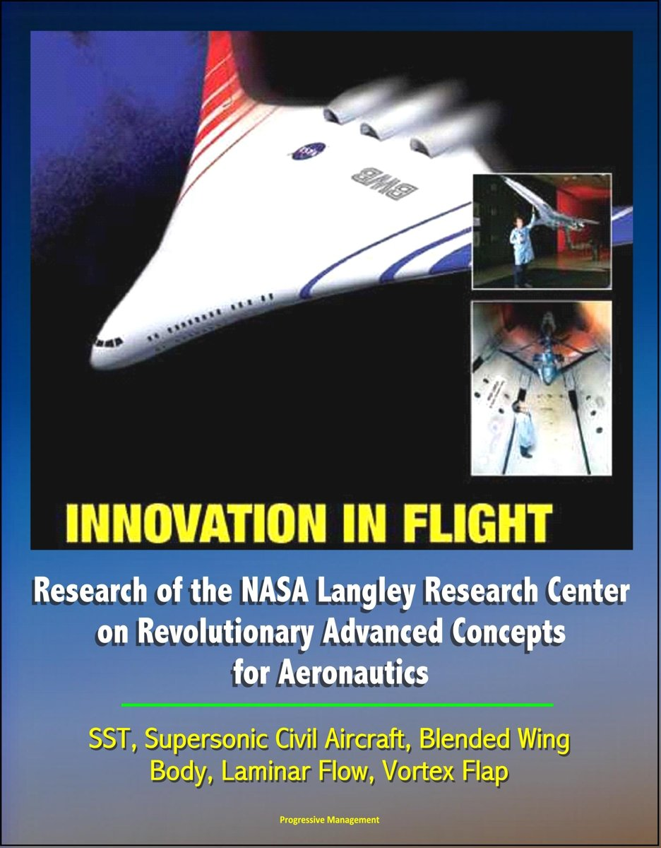 Innovation in Flight: Research of the NASA Langley Research Center on Revolutionary Advanced Concepts for Aeronautics - SST, Supersonic Civil Aircraft, Blended Wing Body, Laminar Flow, Vortex