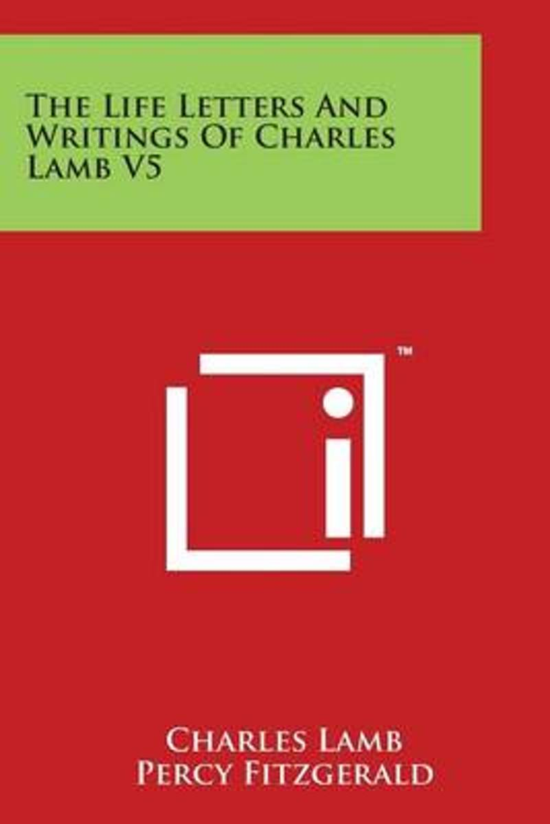 The Life Letters and Writings of Charles Lamb V5